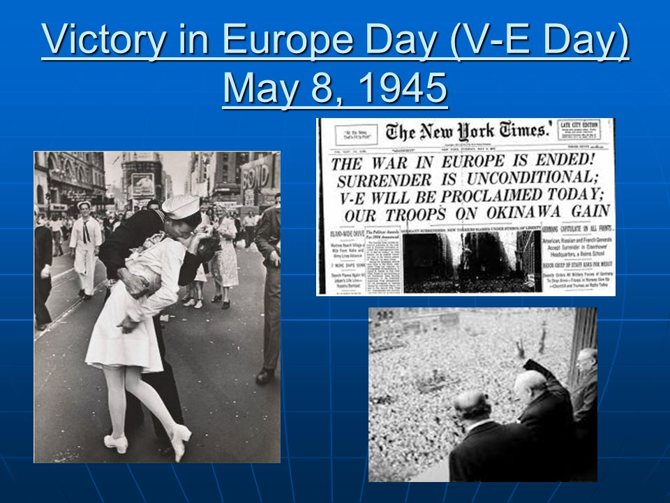 Victory in Europe Day (V-E Day) May 8, 1945