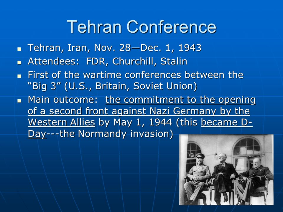 Tehran Conference Tehran, Iran, Nov. 28—Dec. 1, 1943