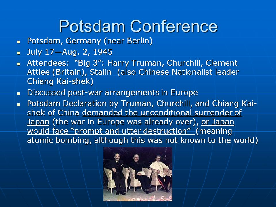 Potsdam Conference Potsdam, Germany (near Berlin) July 17—Aug. 2, 1945