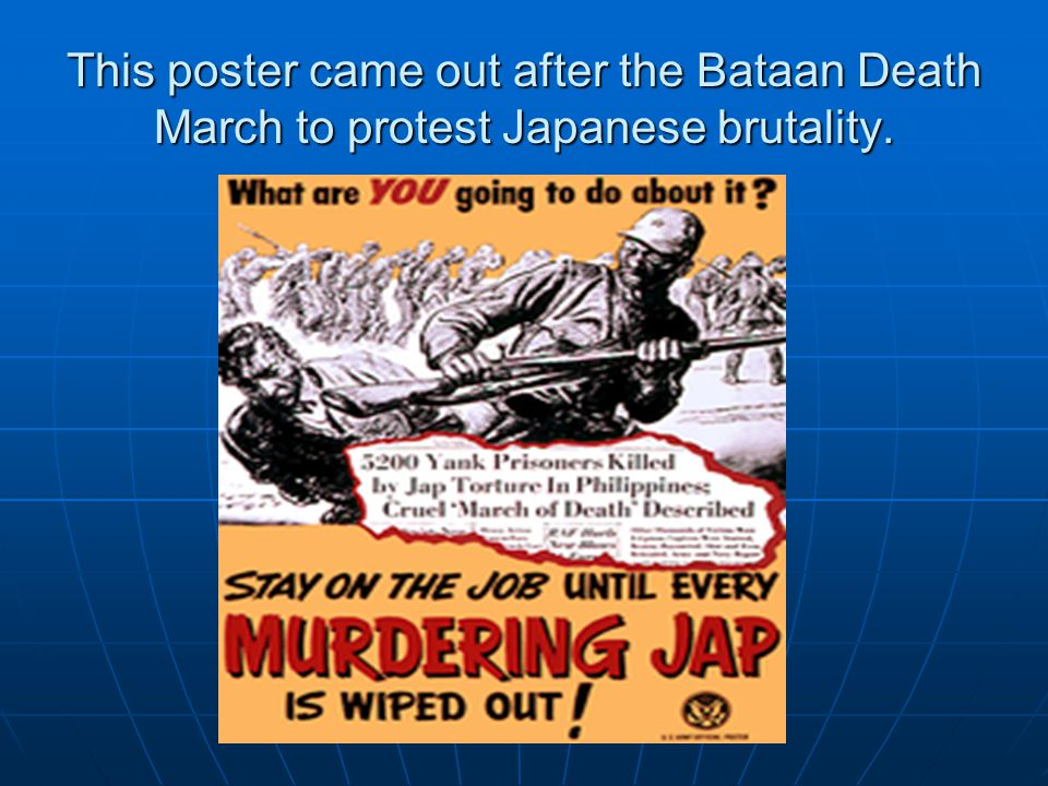 This poster came out after the Bataan Death March to protest Japanese brutality.