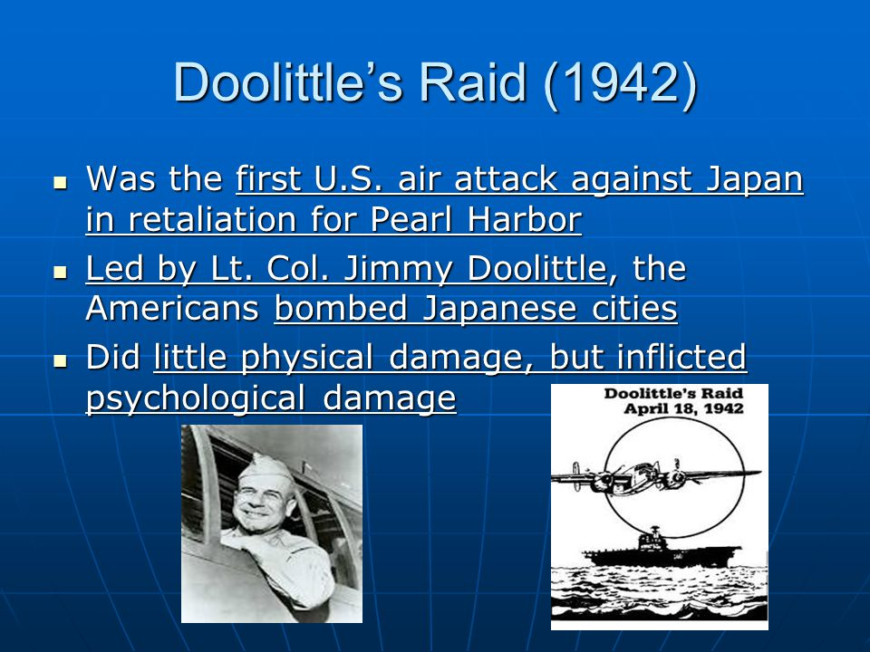 Doolittle's Raid (1942) Was the first U.S. air attack against Japan in retaliation for Pearl Harbor.