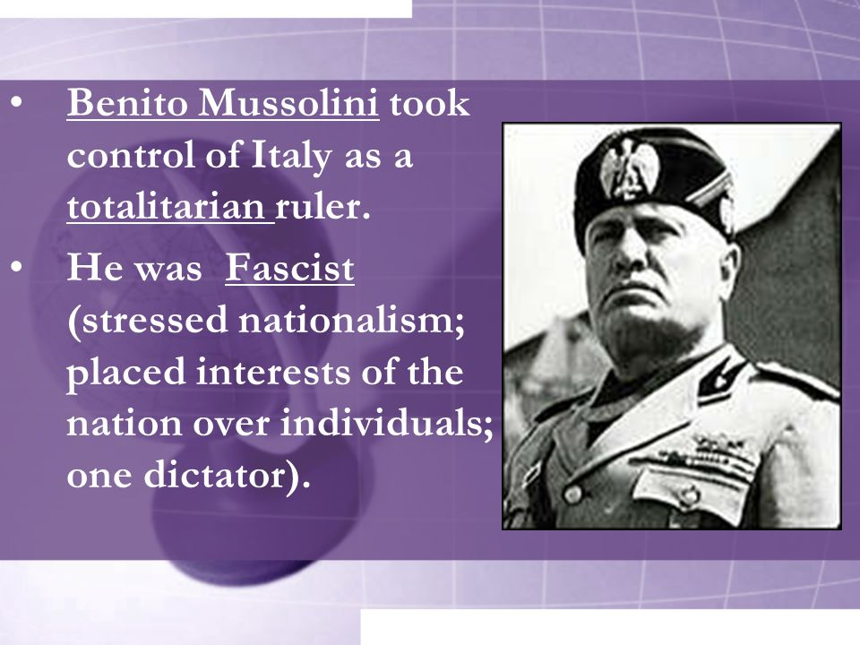Benito Mussolini took control of Italy as a totalitarian ruler.
