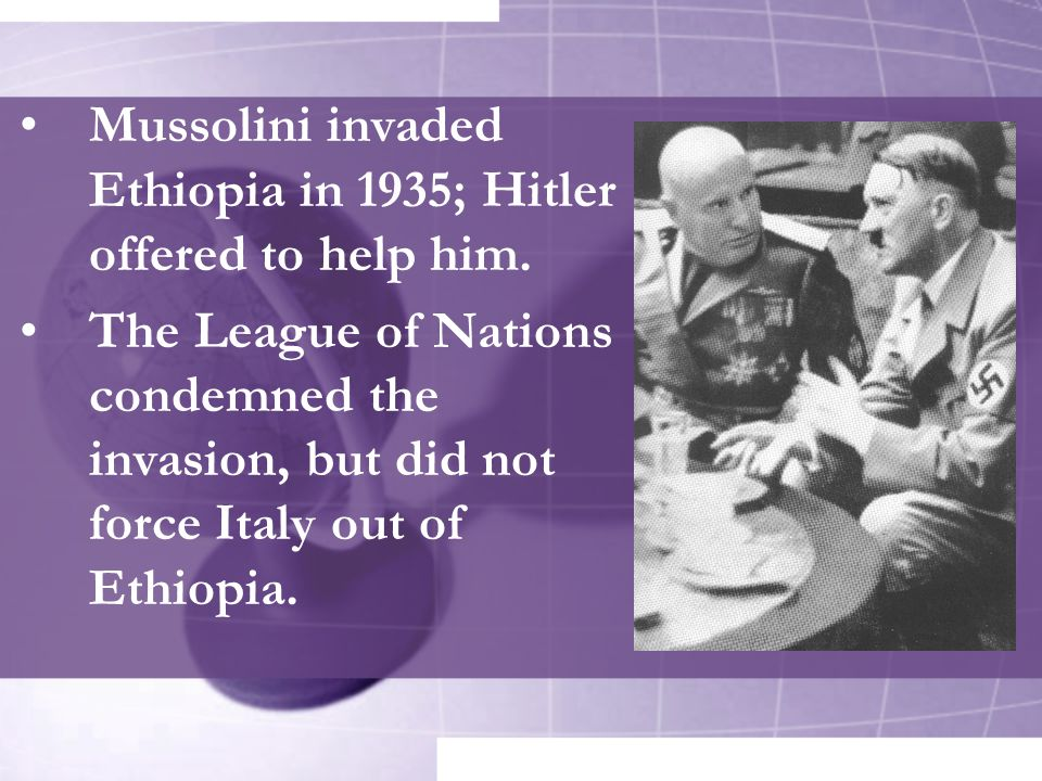 Mussolini invaded Ethiopia in 1935; Hitler offered to help him.