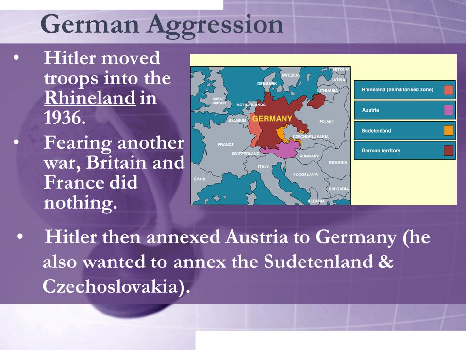German Aggression Hitler moved troops into the Rhineland in 1936.