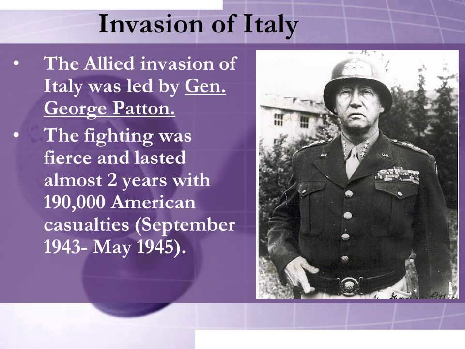 Invasion of Italy The Allied invasion of Italy was led by Gen. George Patton.