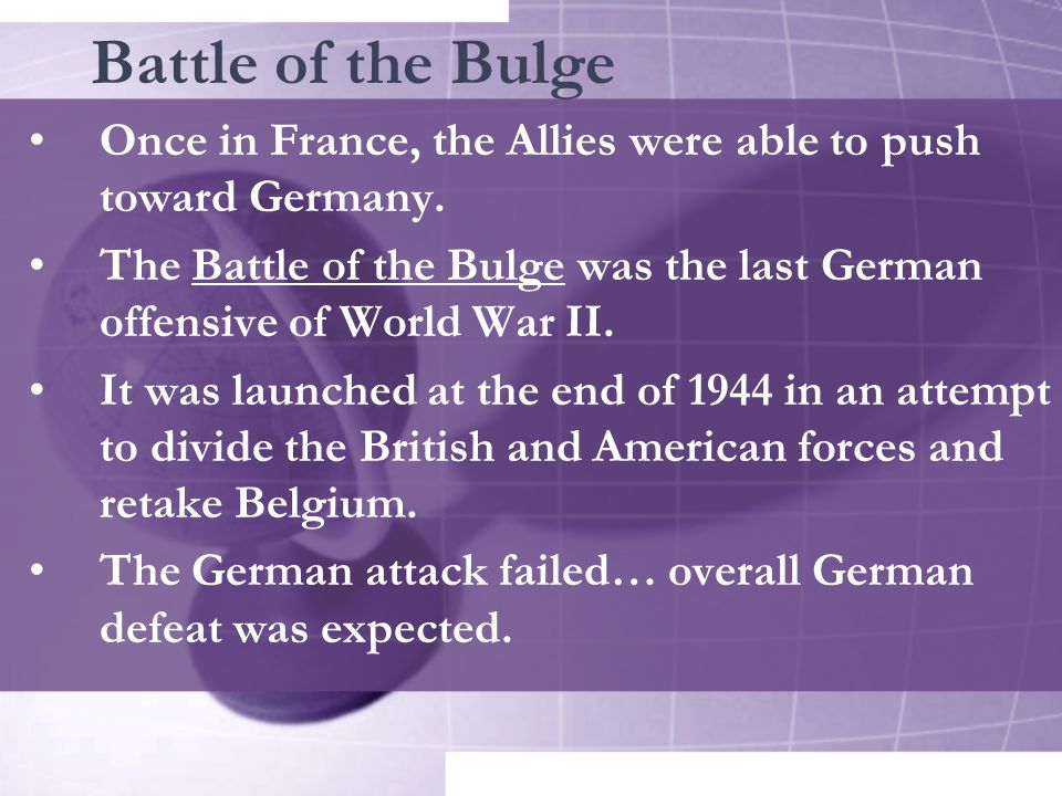 Battle of the Bulge Once in France, the Allies were able to push toward Germany.