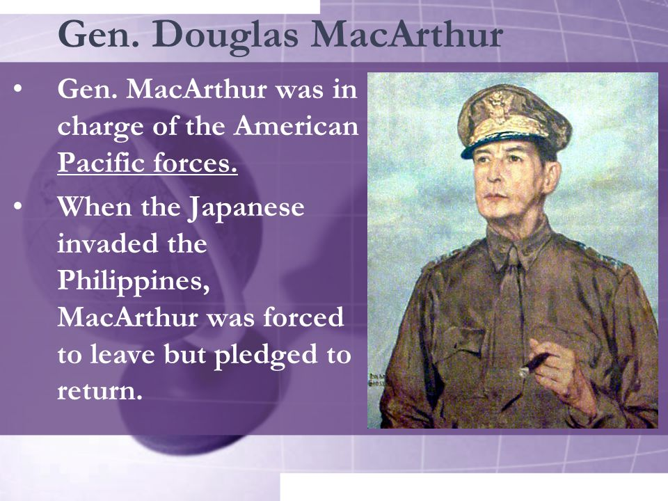 Gen. Douglas MacArthur Gen. MacArthur was in charge of the American Pacific forces.