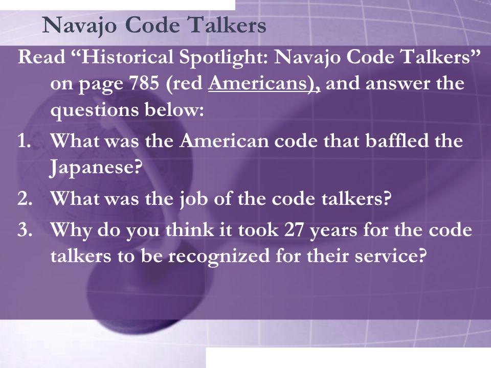 Navajo Code Talkers Read Historical Spotlight: Navajo Code Talkers on page 785 (red Americans), and answer the questions below: