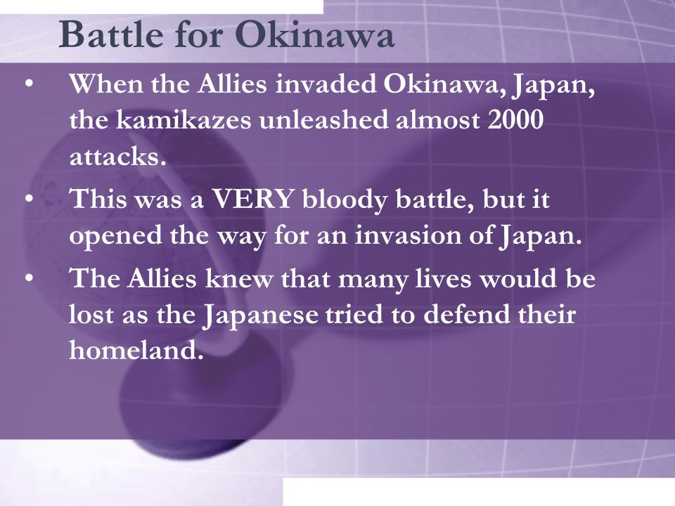 Battle for Okinawa When the Allies invaded Okinawa, Japan, the kamikazes unleashed almost 2000 attacks.
