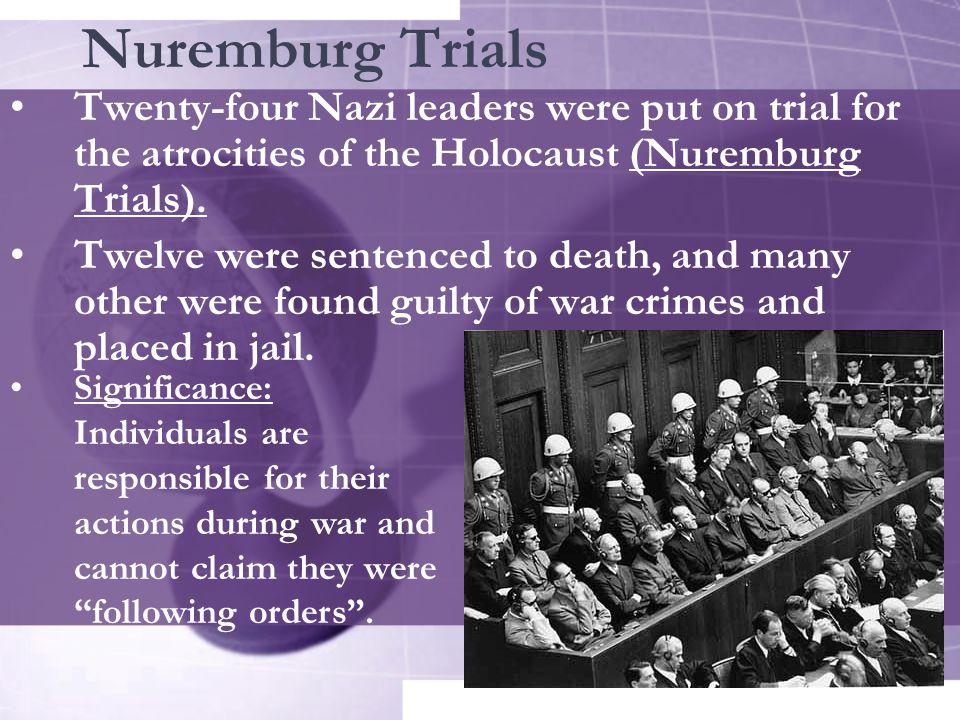 Nuremburg Trials Twenty-four Nazi leaders were put on trial for the atrocities of the Holocaust (Nuremburg Trials).