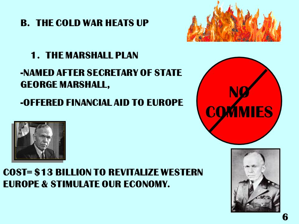 NO COMMIES B. THE COLD WAR HEATS UP 1. THE MARSHALL PLAN
