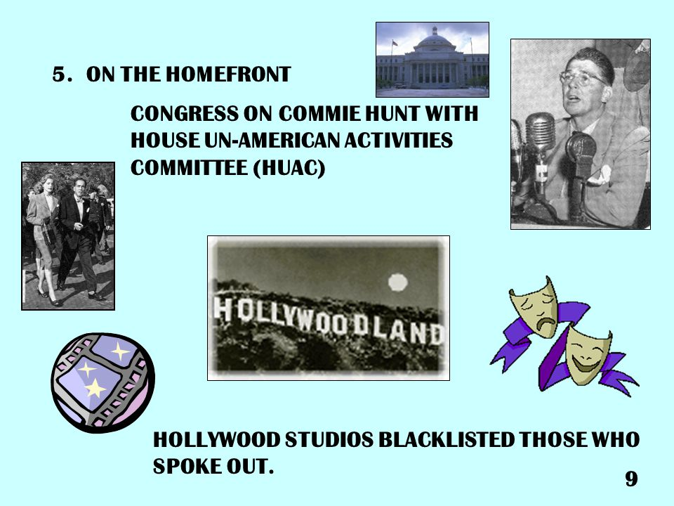 5. ON THE HOMEFRONT CONGRESS ON COMMIE HUNT WITH HOUSE UN-AMERICAN ACTIVITIES COMMITTEE (HUAC) HOLLYWOOD STUDIOS BLACKLISTED THOSE WHO SPOKE OUT.