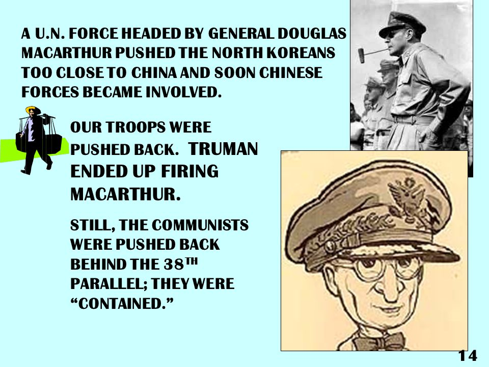 A U.N. FORCE HEADED BY GENERAL DOUGLAS MACARTHUR PUSHED THE NORTH KOREANS TOO CLOSE TO CHINA AND SOON CHINESE FORCES BECAME INVOLVED.