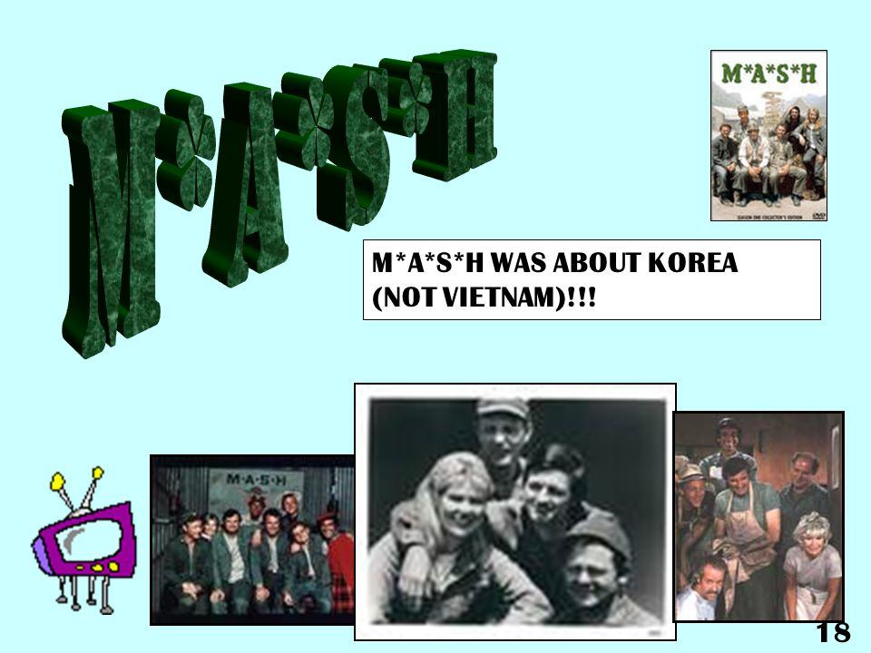 M*A*S*H M*A*S*H WAS ABOUT KOREA (NOT VIETNAM)!!! 18