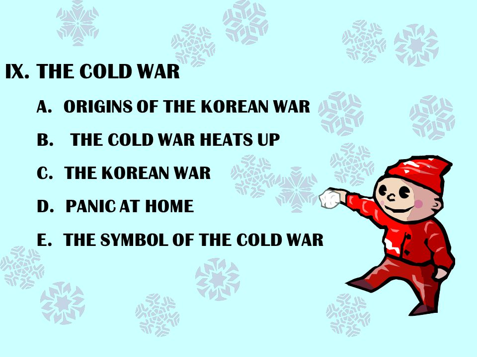 THE COLD WAR B. THE COLD WAR HEATS UP C. THE KOREAN WAR