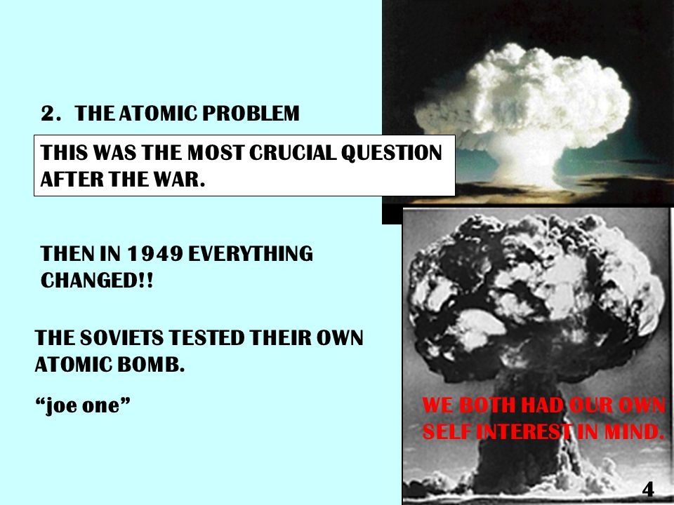 2. THE ATOMIC PROBLEM THIS WAS THE MOST CRUCIAL QUESTION AFTER THE WAR. THEN IN 1949 EVERYTHING CHANGED!!