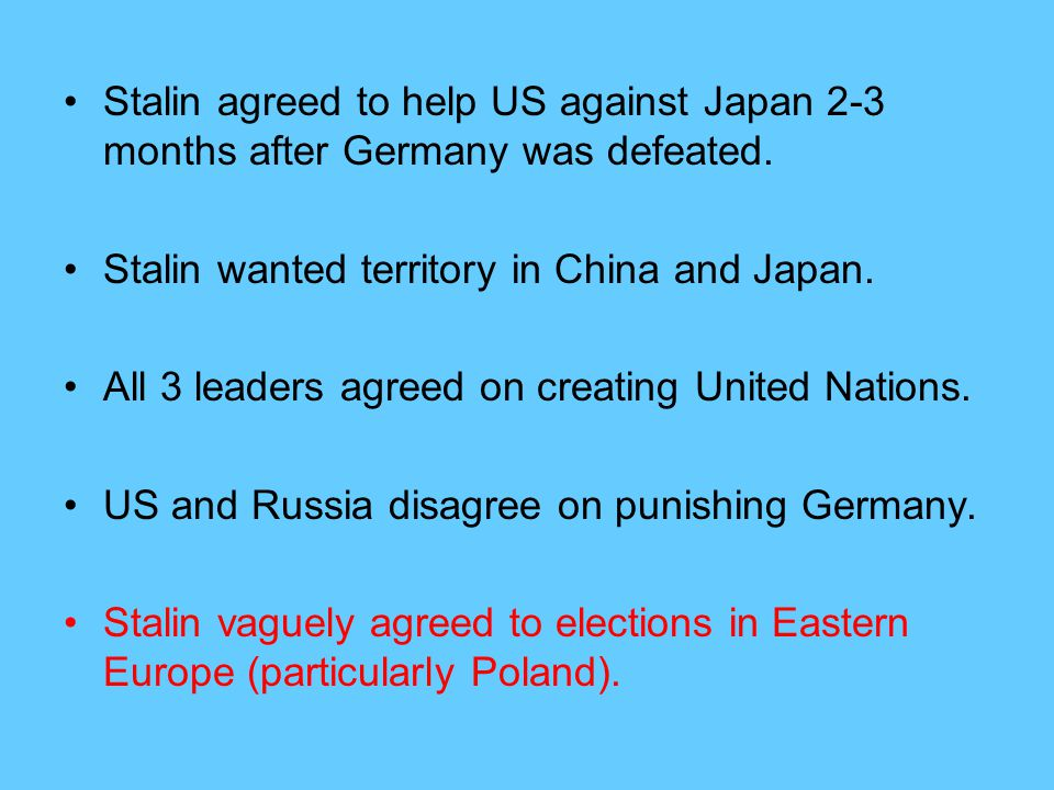 Stalin agreed to help US against Japan 2-3 months after Germany was defeated.