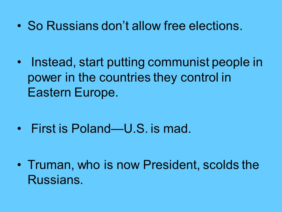 So Russians don't allow free elections.