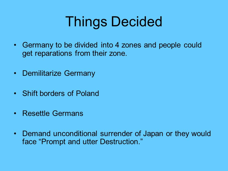 Things Decided Germany to be divided into 4 zones and people could get reparations from their zone.