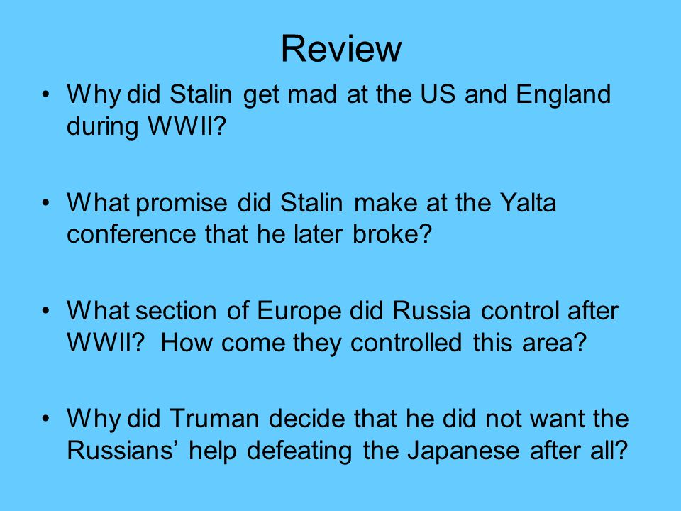 Review Why did Stalin get mad at the US and England during WWII