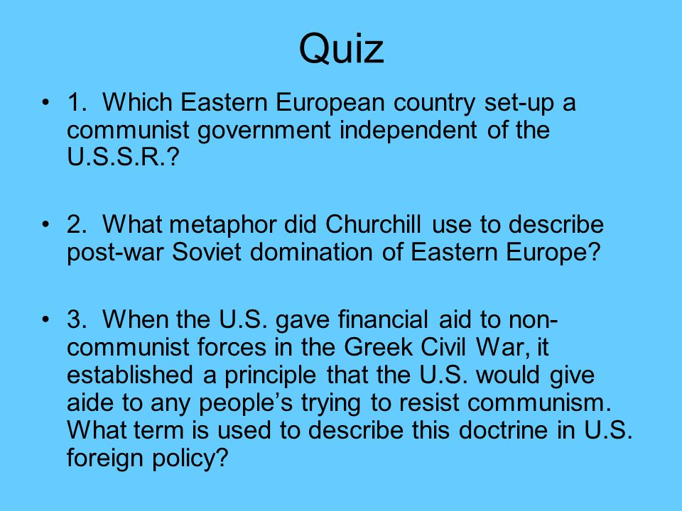 Quiz 1. Which Eastern European country set-up a communist government independent of the U.S.S.R.