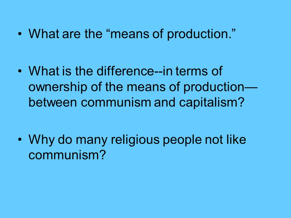 What are the means of production.