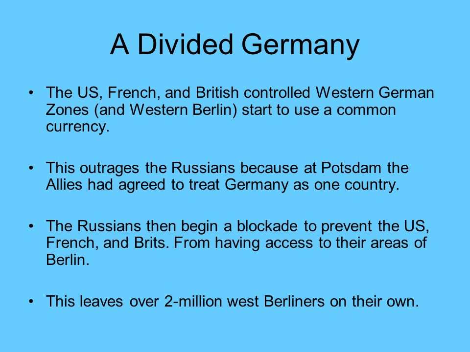 A Divided Germany The US, French, and British controlled Western German Zones (and Western Berlin) start to use a common currency.