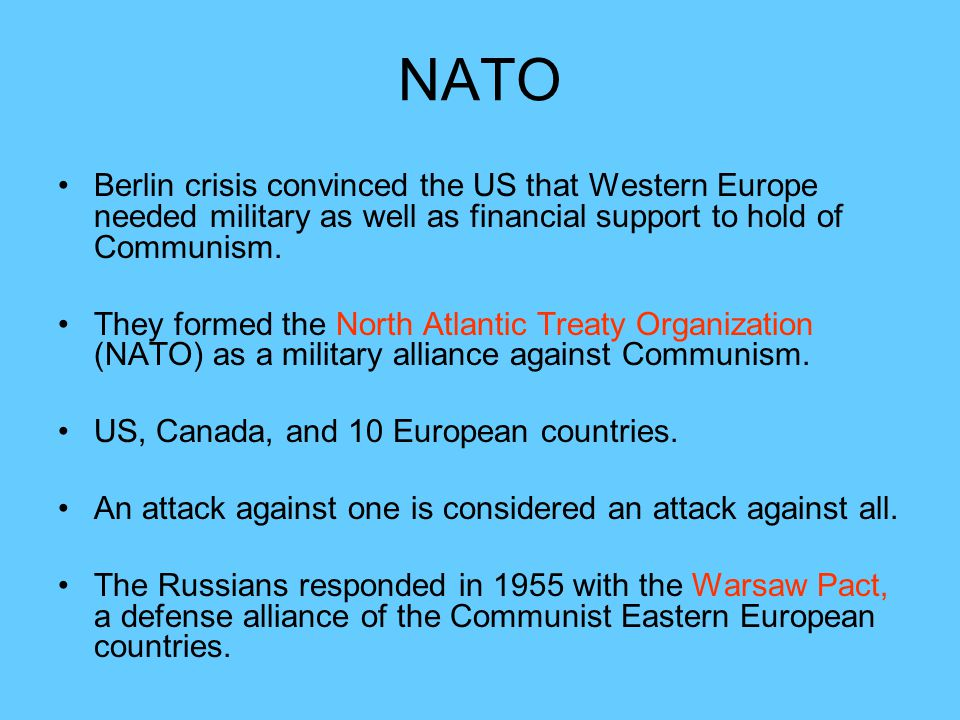 NATO Berlin crisis convinced the US that Western Europe needed military as well as financial support to hold of Communism.