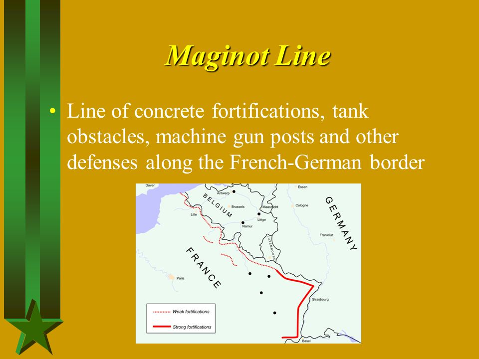 Maginot Line Line of concrete fortifications, tank obstacles, machine gun posts and other defenses along the French-German border.