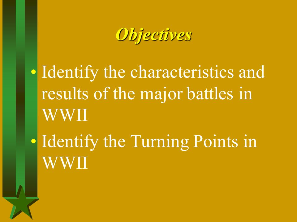Objectives Identify the characteristics and results of the major battles in WWII.