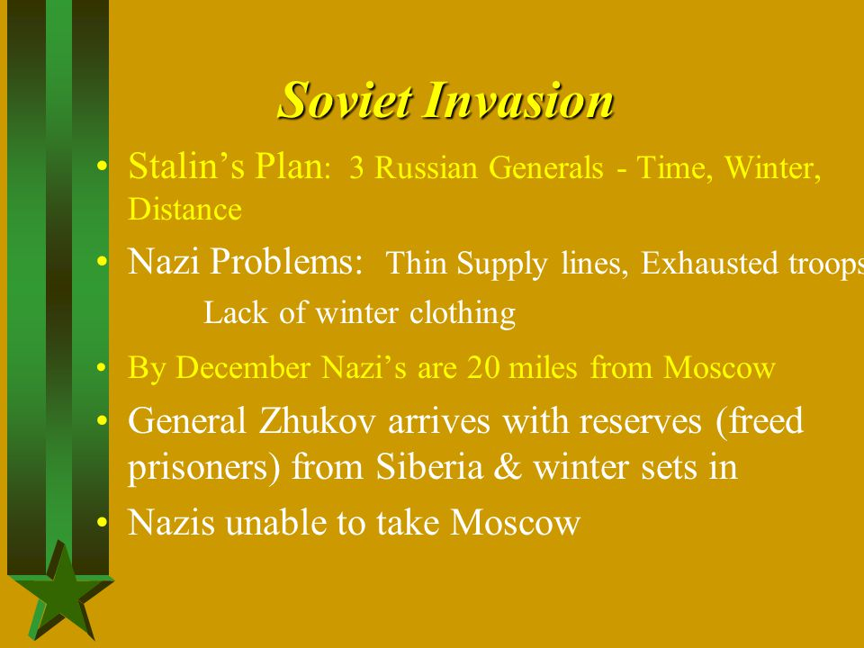 Soviet Invasion Stalin's Plan: 3 Russian Generals - Time, Winter, Distance. Nazi Problems: Thin Supply lines, Exhausted troops.