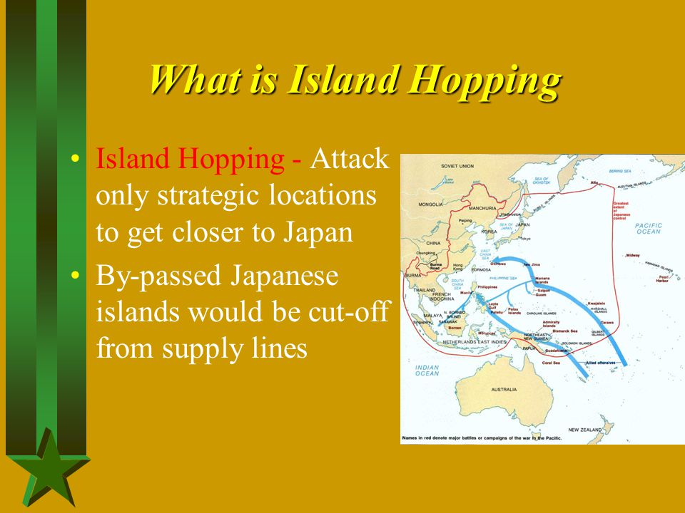 What is Island Hopping Island Hopping - Attack only strategic locations to get closer to Japan.