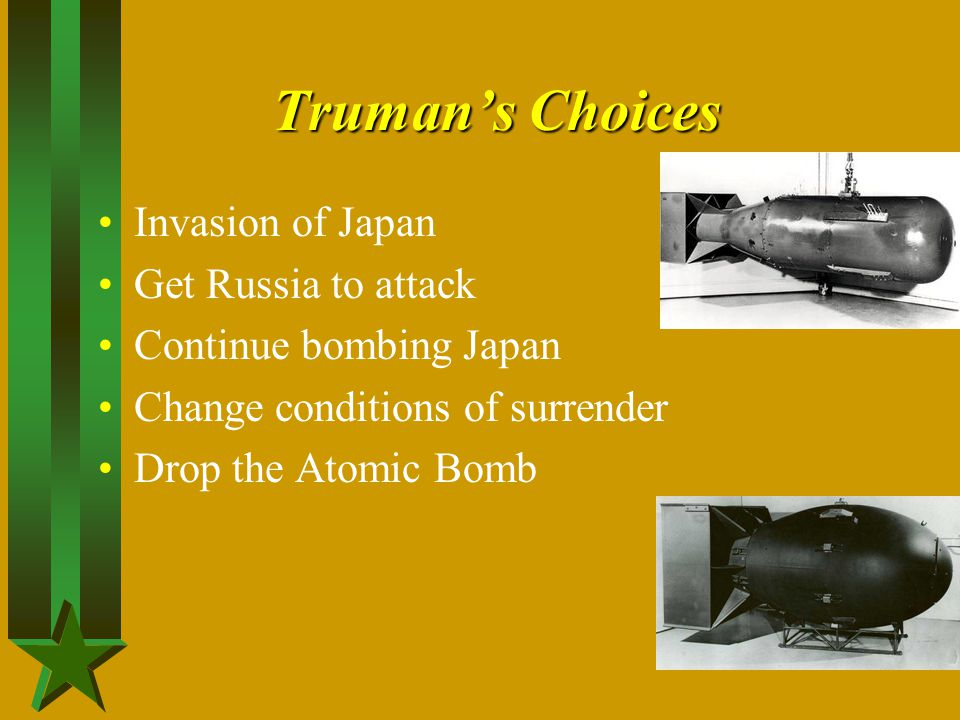 Truman's Choices Invasion of Japan Get Russia to attack