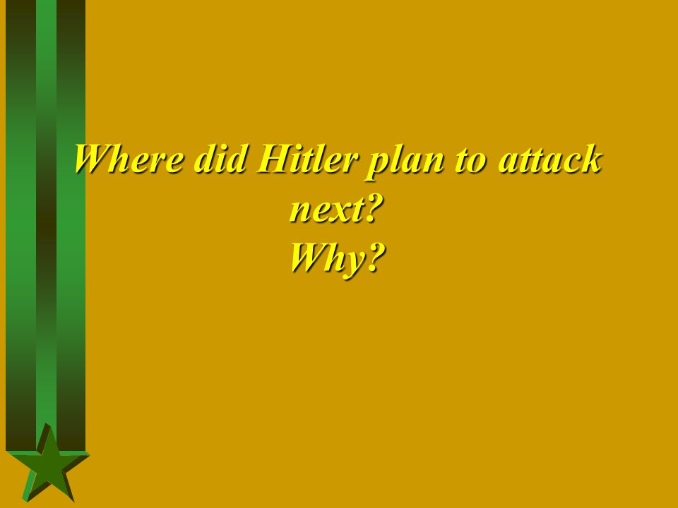 Where did Hitler plan to attack next Why