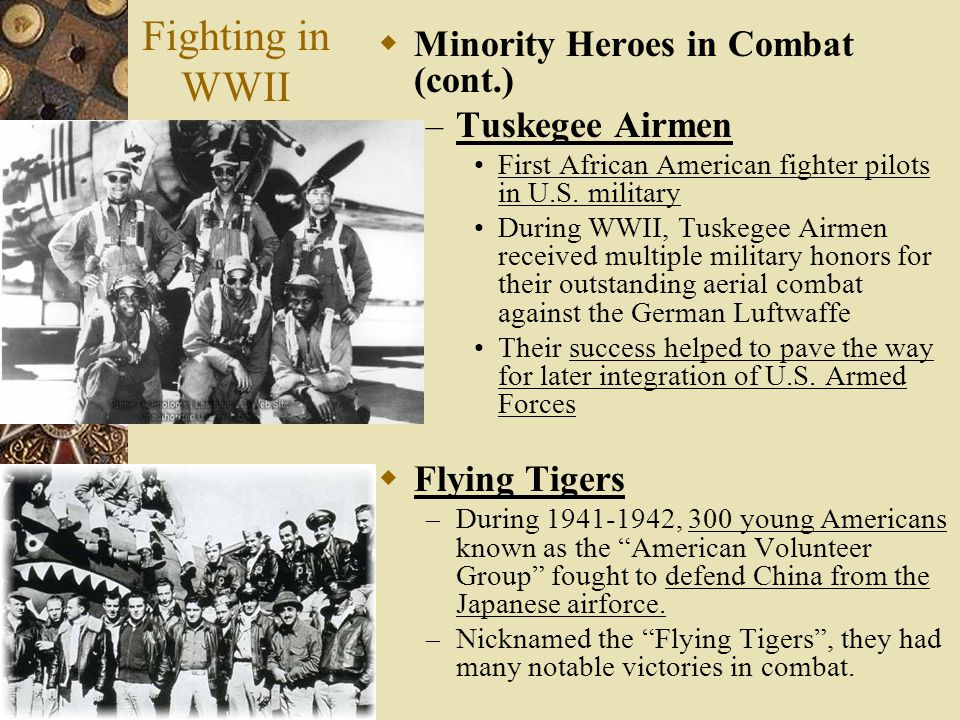 Fighting in WWII Minority Heroes in Combat (cont.) Tuskegee Airmen