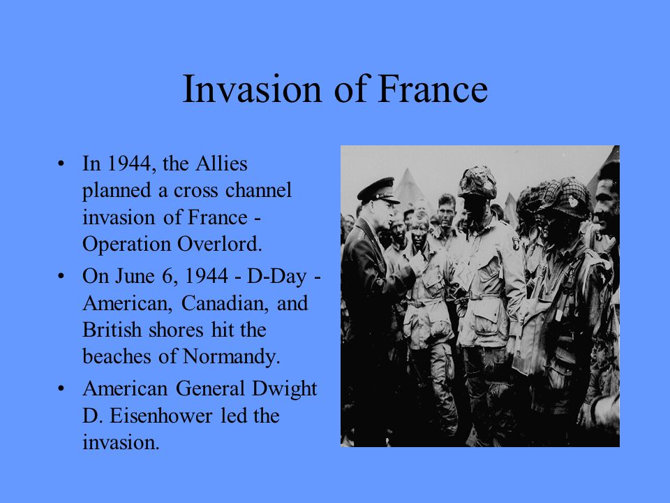 Invasion of France In 1944, the Allies planned a cross channel invasion of France - Operation Overlord.