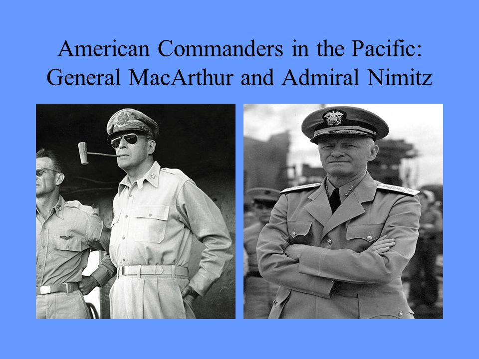 American Commanders in the Pacific: General MacArthur and Admiral Nimitz