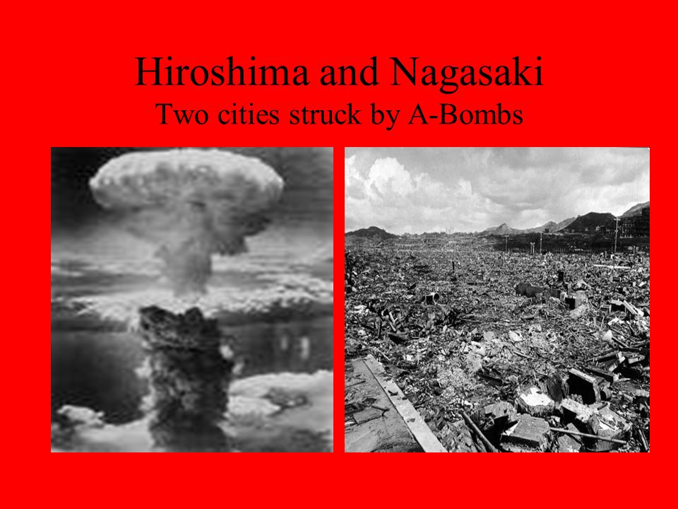 Hiroshima and Nagasaki Two cities struck by A-Bombs