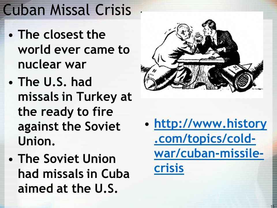 Cuban Missal Crisis The closest the world ever came to nuclear war