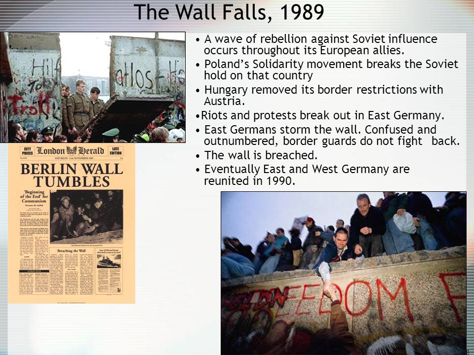 The Wall Falls, 1989 A wave of rebellion against Soviet influence occurs throughout its European allies.