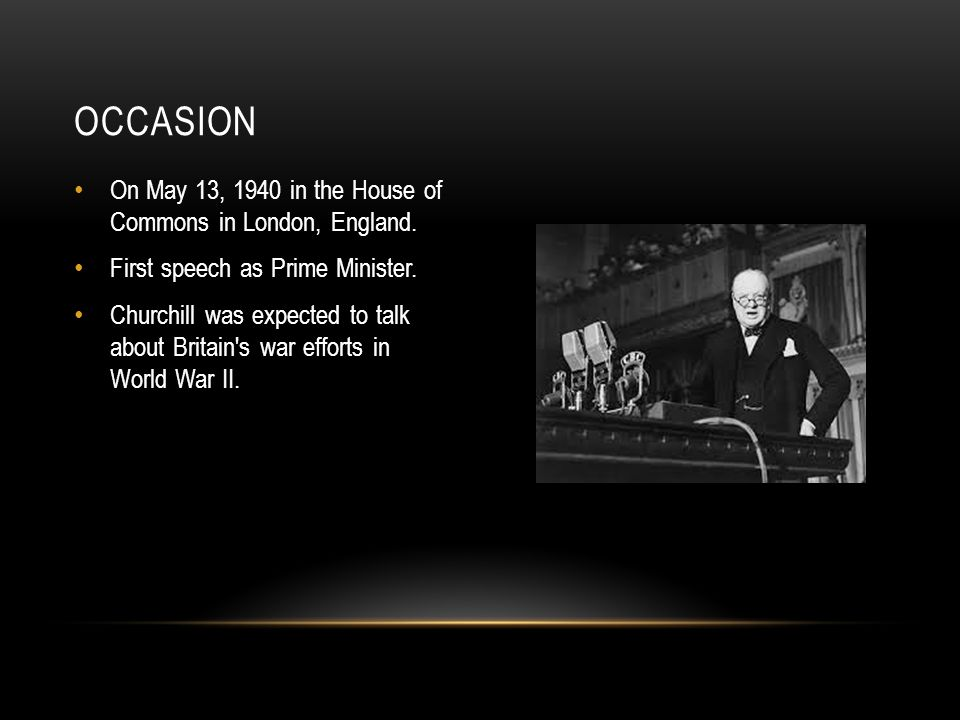 Occasion On May 13, 1940 in the House of Commons in London, England.