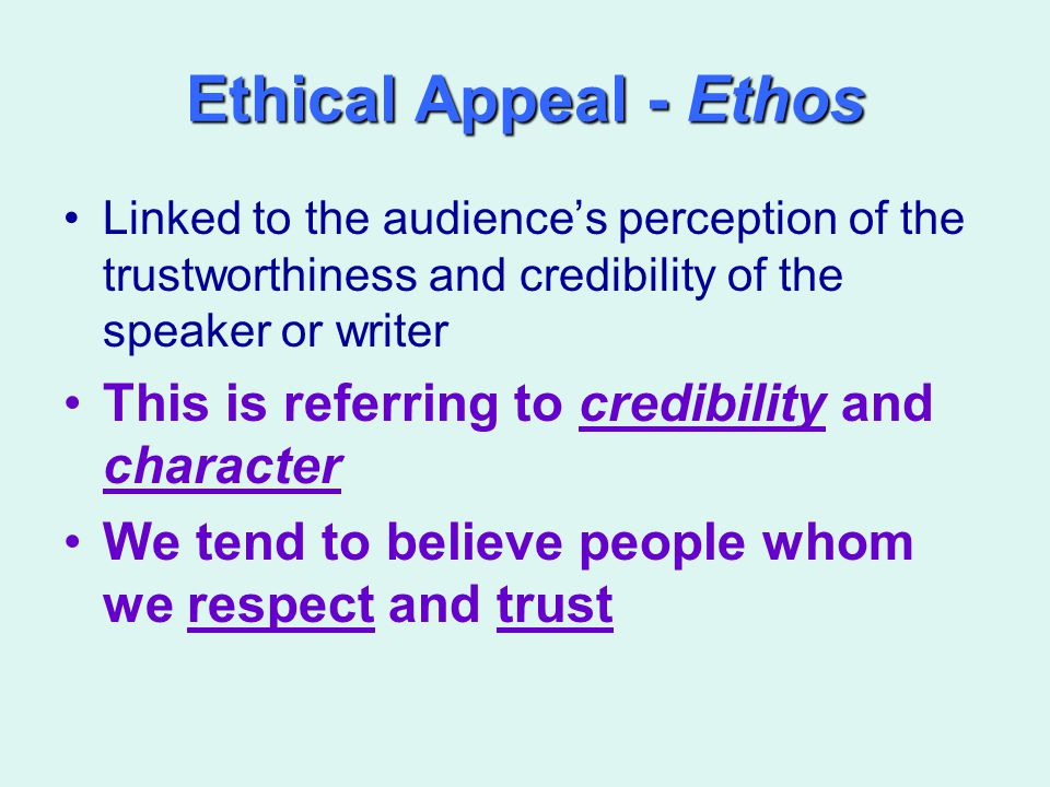 Ethical Appeal - Ethos This is referring to credibility and character