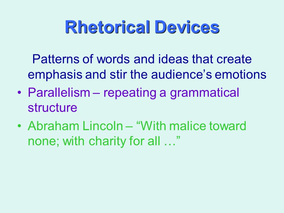 Rhetorical Devices Patterns of words and ideas that create emphasis and stir the audience's emotions.