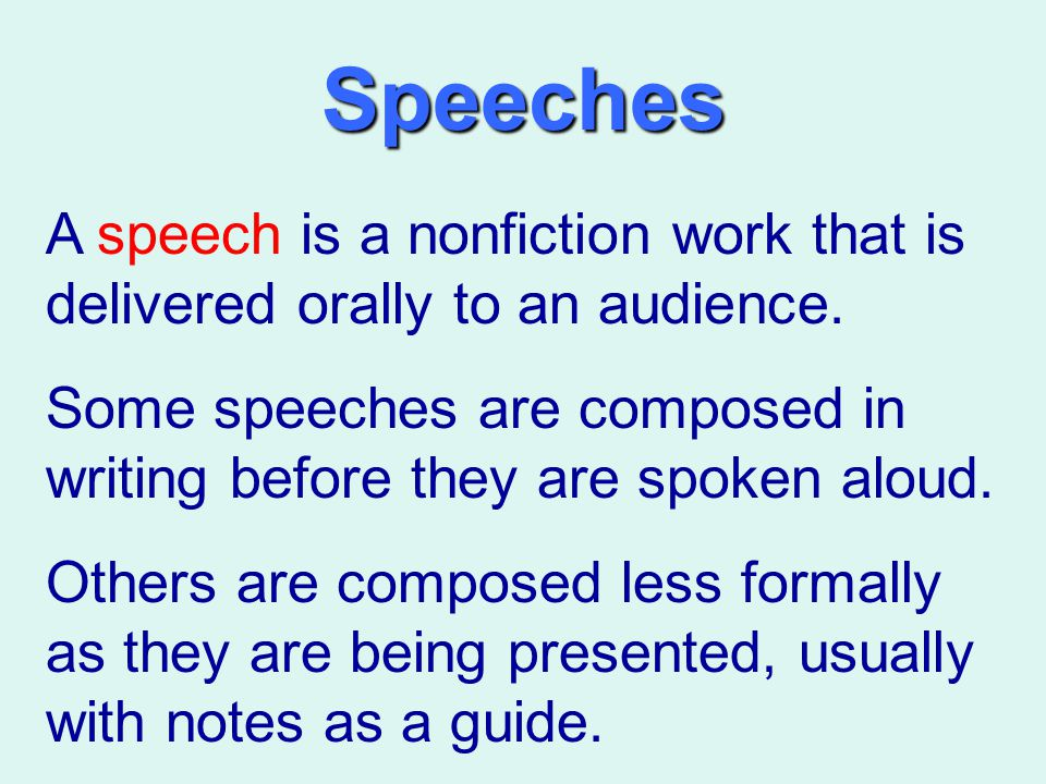 Speeches A speech is a nonfiction work that is delivered orally to an audience. Some speeches are composed in writing before they are spoken aloud.