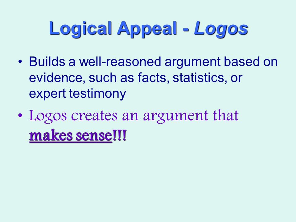 Logical Appeal - Logos Logos creates an argument that makes sense!!!