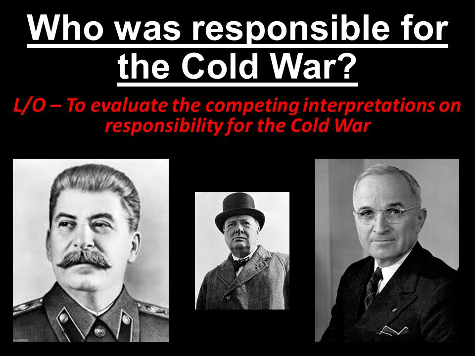 Who was responsible for the Cold War