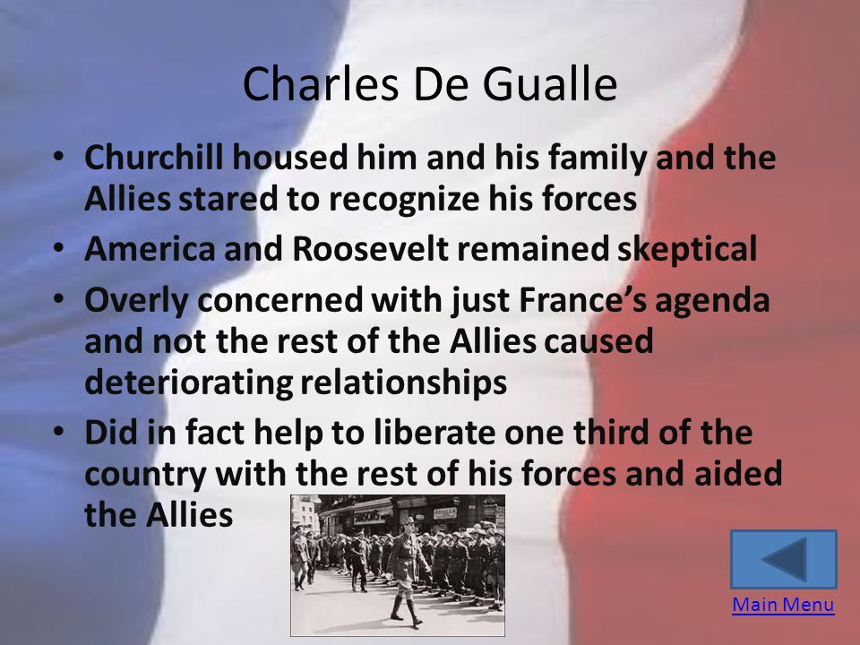 Charles De Gualle Churchill housed him and his family and the Allies stared to recognize his forces.