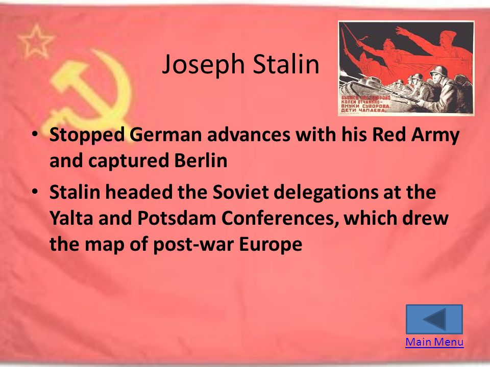 Joseph Stalin Stopped German advances with his Red Army and captured Berlin.