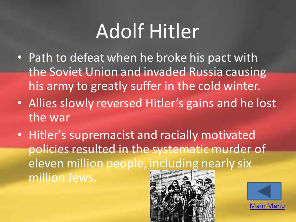 Adolf Hitler Path to defeat when he broke his pact with the Soviet Union and invaded Russia causing his army to greatly suffer in the cold winter.