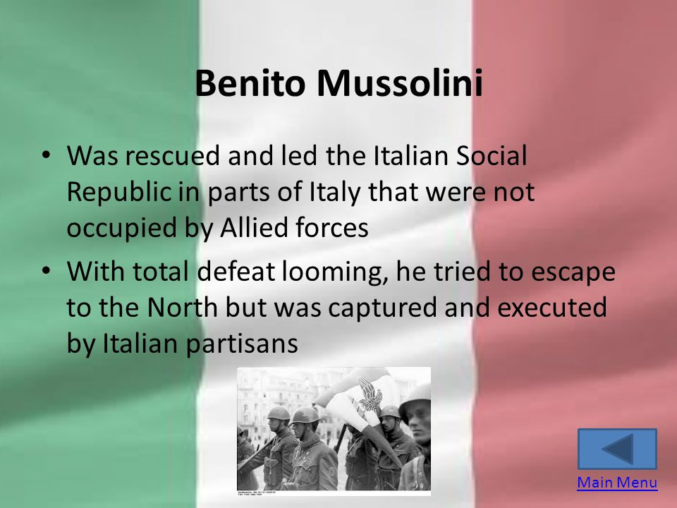 Benito Mussolini Was rescued and led the Italian Social Republic in parts of Italy that were not occupied by Allied forces.
